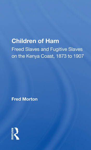 Children Of Ham Freed Slaves And Fugitive Slaves On The Kenya Coast, 1873 To 1907 book cover