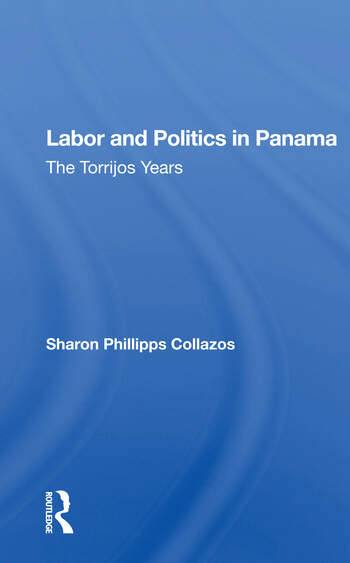 Labor And Politics In Panama The Torrijos Years book cover