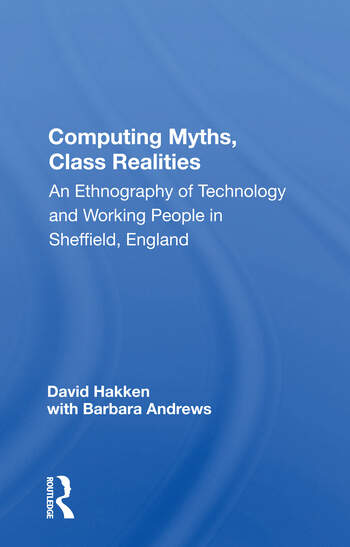 Computing Myths, Class Realities An Ethnography Of Technology And Working People In Sheffield, England book cover