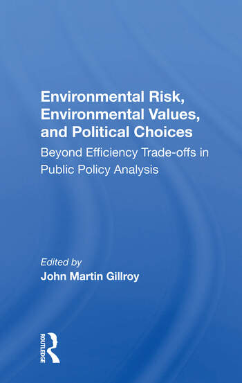 Environmental Risk, Environmental Values, And Political Choices Beyond Efficiency Tradeoffs In Public Policy Analysis book cover