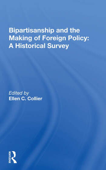 Bipartisanship And The Making Of Foreign Policy A Historical Survey book cover