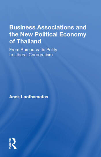 Business Associations And The New Political Economy Of Thailand From Bureaucratic Polity To Liberal Corporatism book cover