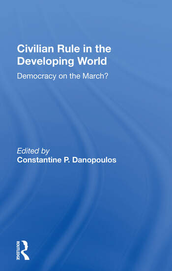 Civilian Rule In The Developing World Democracy On The March? book cover