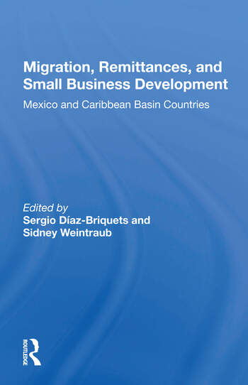 Migration, Remittances, And Small Business Development Mexico And Caribbean Basin Countries book cover
