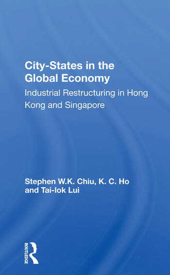 City-states In The Global Economy Industrial Restructuring In Hong Kong And Singapore book cover