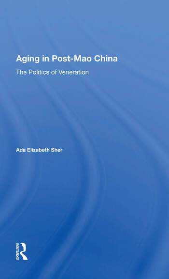 Aging In Post-mao China The Politics Of Veneration book cover