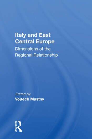 Italy And East Central Europe Dimensions Of The Regional Relationship book cover