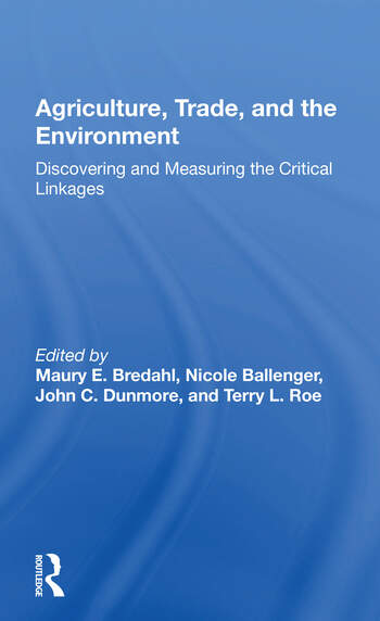 Agriculture, Trade, And The Environment Discovering And Measuring The Critical Linkages book cover