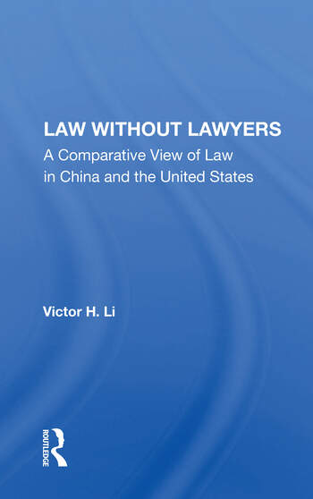 Law Without Lawyers A Comparative View Of Law In The United States And China book cover