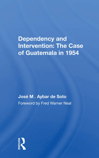 Dependency And Intervention The Case Of Guatemala In 1954 book cover