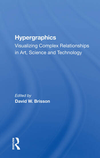 Hypergraphics Visualizing Complex Relationships In Arts, Science, And Technololgy book cover