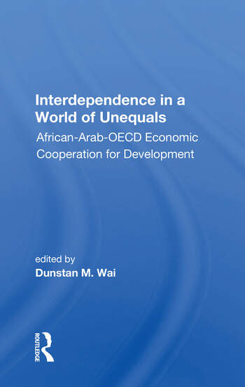 Interdependence In A World Of Unequals African-arab-oecd Economic Cooperation For Development book cover