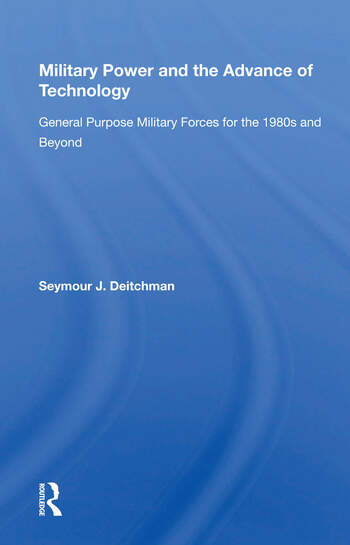 Military Power And The Advance Of Technology General Purpose Military Forces For The 1980s And Beyond book cover