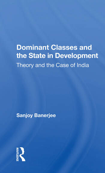 Dominant Classes And The State In Development Theory And The Case Of India book cover