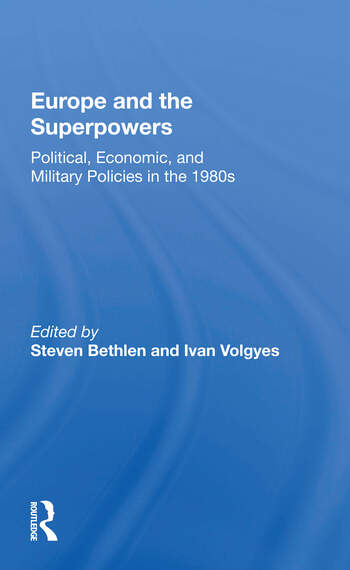 Europe And The Superpowers Political, Economic, And Military Policies In The 1980s book cover