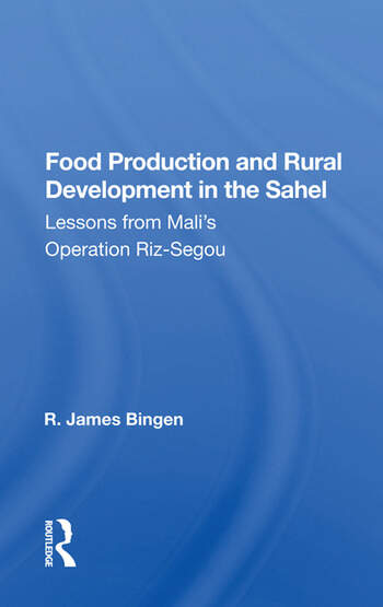 Food Production And Rural Development In The Sahel Lessons From Mali's Operation Riz-segou book cover