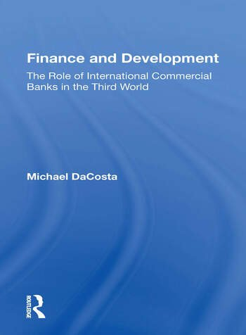 Finance And Development The Role Of International Commercial Banks In The Third World book cover