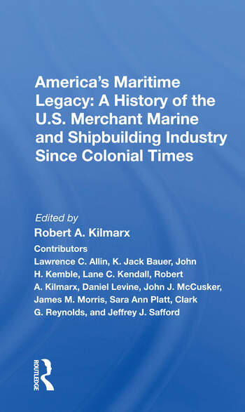 America's Maritime Legacy A History Of The U.s. Merchant Marine And Shipbuilding Industry Since Colonial Times book cover
