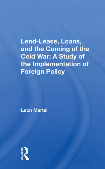 Lend-lease, Loans, And The Coming Of The Cold War A Study Of The Implementation Of Foreign Policy book cover