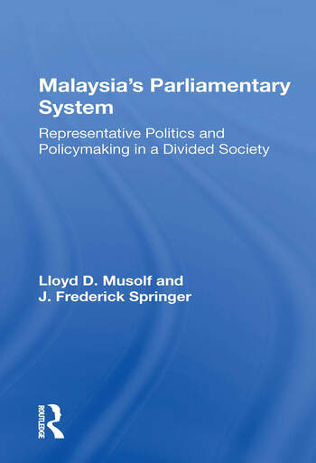 Malayasia's Parliamentary System Representative Politics And Policymaking In A Divided Society book cover