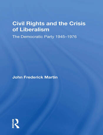Civil Rights And The Crisis Of Liberalism The Democratic Party 1945-1976 book cover