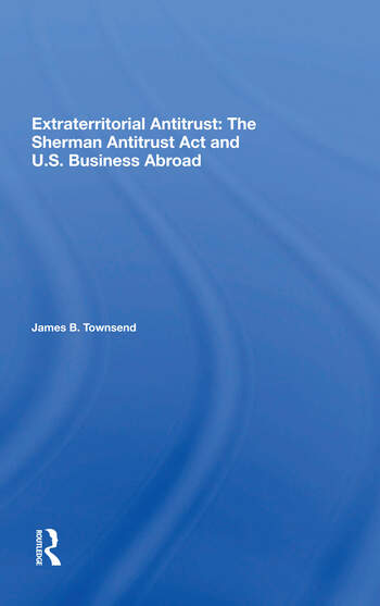 Extraterritorial Antitrust The Sherman Antitrust Act And U.s. Business Abroad book cover