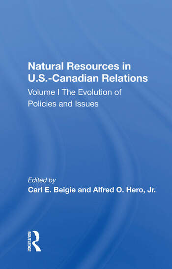 Natural Resources In U.s.-canadian Relations, Volume 1 The Evolution Of Policies And Issues book cover