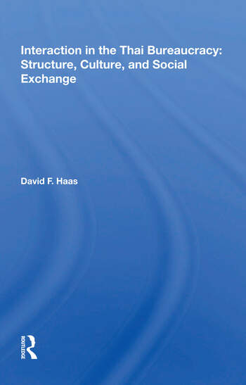 Interaction In The Thai Bureaucracy Structure, Culture, And Social Exchange book cover