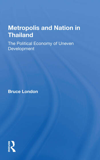 Metropolis And Nation In Thailand The Political Economy Of Uneven Development book cover
