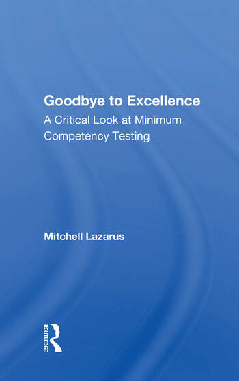 Goodbye To Excellence A Critical Look At Minimum Competency Testing book cover
