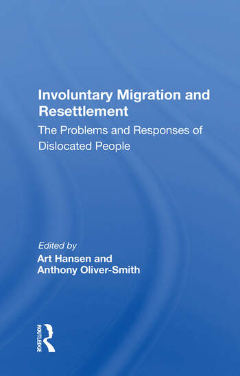 Involuntary Migration And Resettlement The Problems And Responses Of Dislocated People book cover