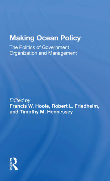 Making Ocean Policy The Politics Of Government Organization And Management book cover