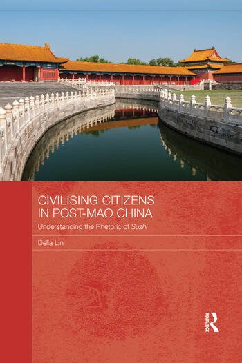 Civilising Citizens in Post-Mao China Understanding the Rhetoric of Suzhi book cover