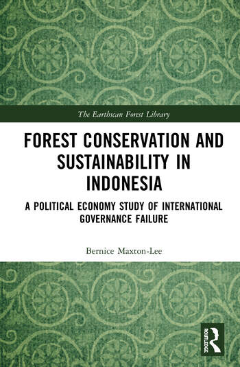 Forest Conservation and Sustainability in Indonesia A Political Economy Study of International Governance Failure book cover
