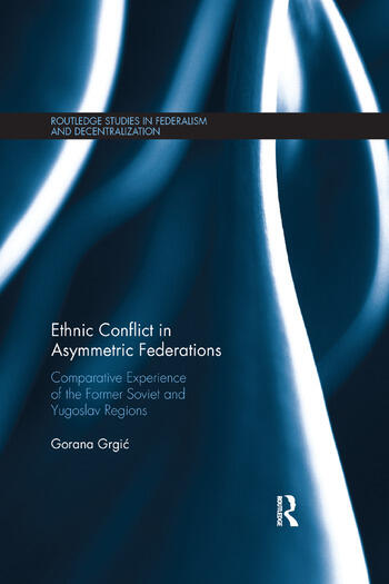 Ethnic Conflict in Asymmetric Federations Comparative Experience of the Former Soviet and Yugoslav Regions book cover