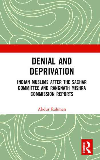 Denial and Deprivation Indian Muslims after the Sachar Committee and Rangnath Mishra Commission Reports book cover