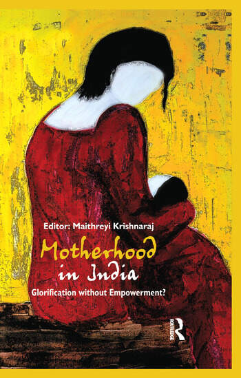 Motherhood in India Glorification without Empowerment? book cover