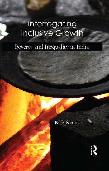 Interrogating Inclusive Growth Poverty and Inequality in India book cover