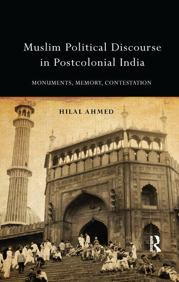 Muslim Political Discourse in Postcolonial India Monuments, Memory, Contestation book cover