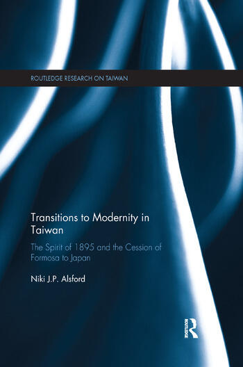 Transitions to Modernity in Taiwan The Spirit of 1895 and the Cession of Formosa to Japan book cover