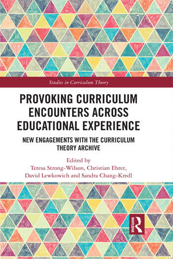 Provoking Curriculum Encounters Across Educational Experience New Engagements with the Curriculum Theory Archive book cover