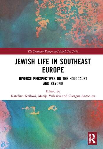 Jewish Life in Southeast Europe Diverse Perspectives on the Holocaust and Beyond book cover