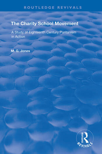 The Charity School Movement A Study of Eighteenth Century Puritanism in Action book cover