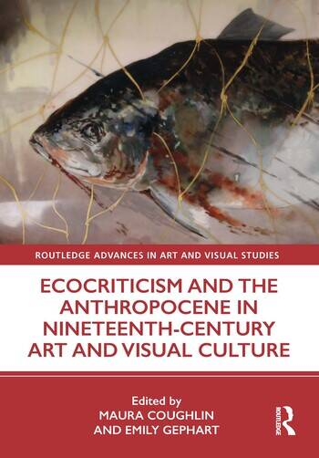 Ecocriticism and the Anthropocene in Nineteenth Century Art and Visual Culture book cover