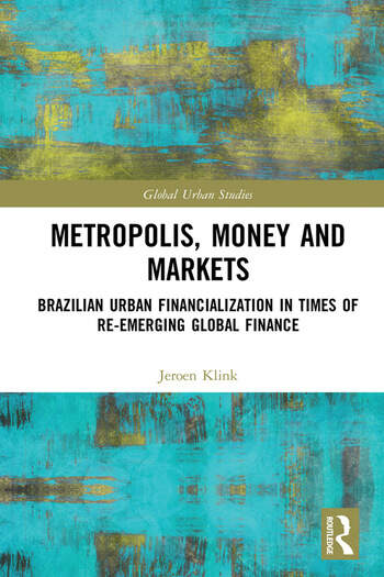 Metropolis, Money and Markets Brazilian Urban Financialization in Times of Re-emerging Global Finance book cover