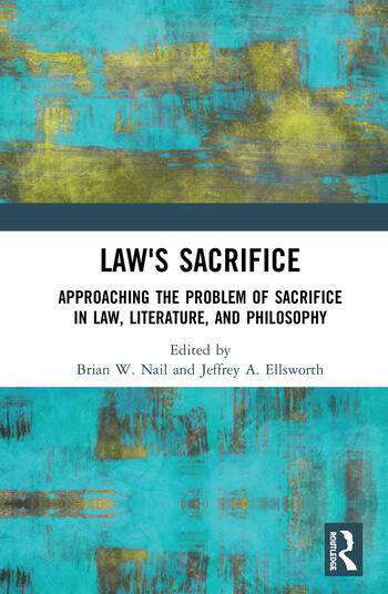 Law's Sacrifice Approaching the Problem of Sacrifice in Law, Literature, and Philosophy book cover
