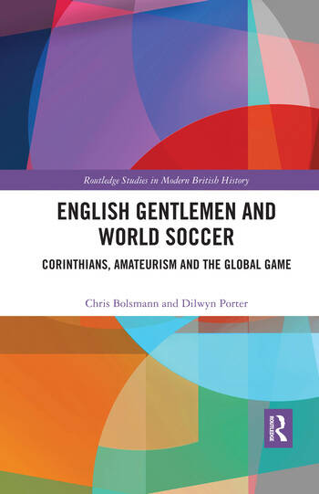 English Gentlemen and World Soccer Corinthians, Amateurism and the Global Game book cover