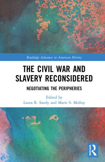 The Civil War and Slavery Reconsidered Negotiating the Peripheries book cover