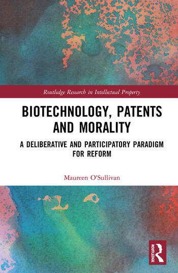 Biotechnology, Patents and Morality A Deliberative and Participatory Paradigm for Reform book cover