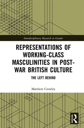 Representations of Working-Class Masculinities in Post-War British Culture The Left Behind book cover